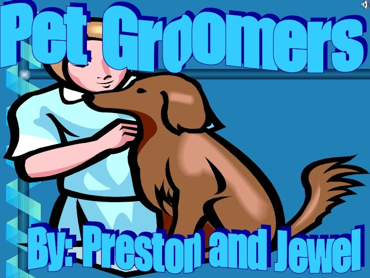 Pet Groomers By: Preston and Jewel
