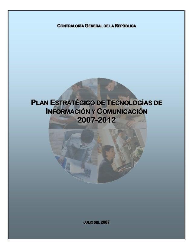 CONTRALORÍA GENERAL DE LA REPÚBLICAPLAN ESTRATÉGICO DE TECNOLOGÍAS DE   INFORMACIÓN Y COMUNICACIÓN            2007- 2012  ...