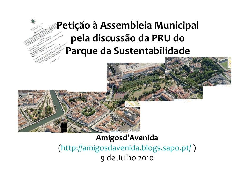 Petição à Assembleia Municipal    pela discussão da PRU do   Parque da Sustentabilidade                Amigosd'Avenida (ht...