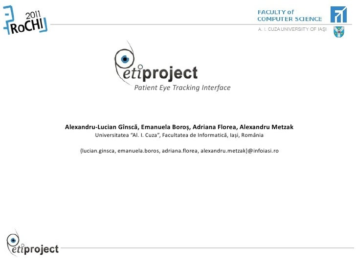 Patient Eye Tracking InterfaceAlexandru-Lucian Gînscă, Emanuela Boroș, Adriana Florea, Alexandru Metzak         Universita...