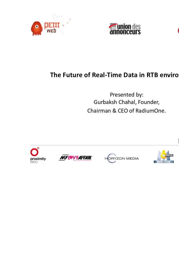 The Future of Real-Time Data in RTB environments.                   Presented by:             Gurbaksh Chahal, Founder,   ...