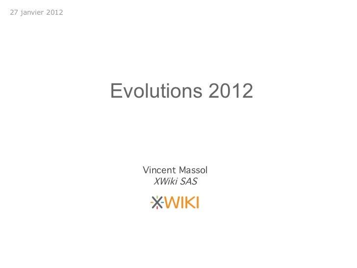 27 janvier 2012                  Evolutions 2012                     Vincent Massol                       XWiki SAS