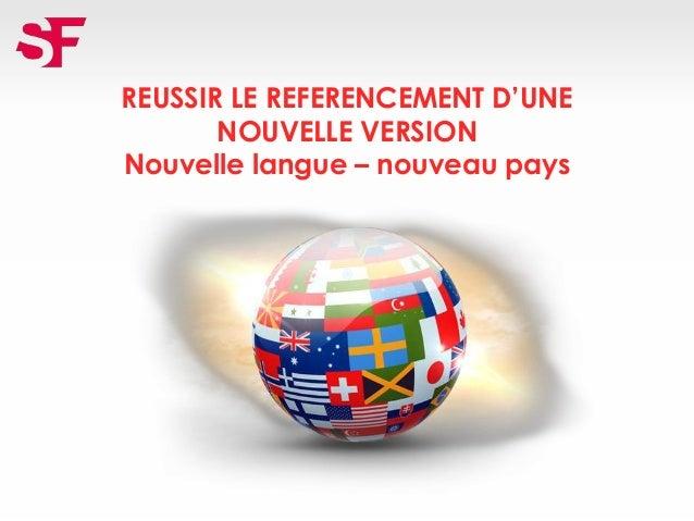 REUSSIR LE REFERENCEMENT D'UNE NOUVELLE VERSION Nouvelle langue – nouveau pays