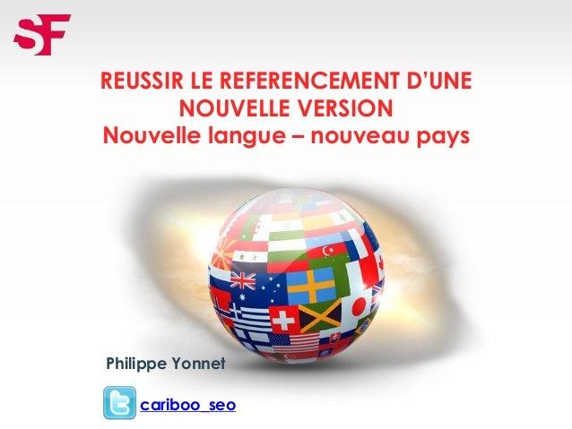 REUSSIR LE REFERENCEMENT D'UNE NOUVELLE VERSION Nouvelle langue – nouveau pays Philippe Yonnet cariboo_seo