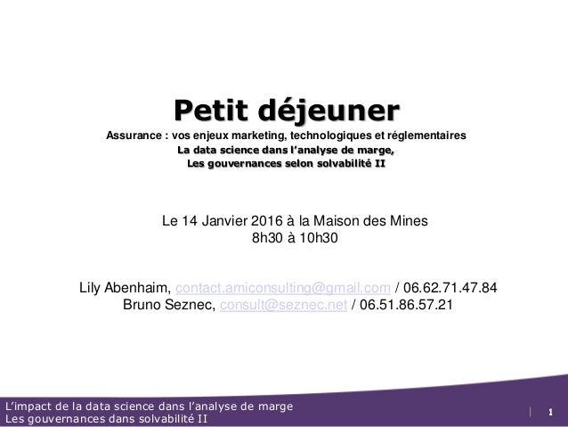 1 L'impact de la data science dans l'analyse de marge Les gouvernances dans solvabilité II 1 Petit déjeuner Assurance : vo...
