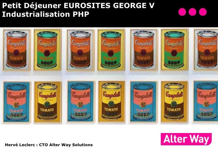 Petit Déjeuner EUROSITES GEORGE VIndustrialisation PHPHervé Leclerc: CTO Alter Way Solutions