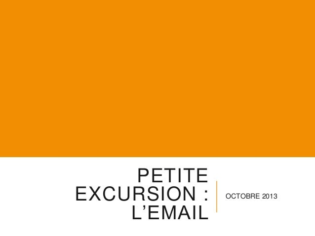 PETITE EXCURSION : L'EMAIL  OCTOBRE 2013