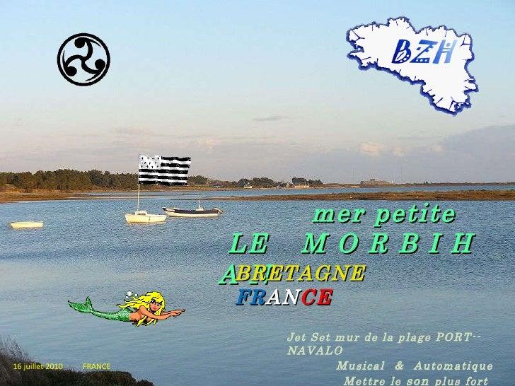 mer petite LE   M O R B I H A N   BRETAGNE   FR AN CE 16 juillet 2010   FRANCE Jet Set mur de la plage PORT--NAVALO Musica...