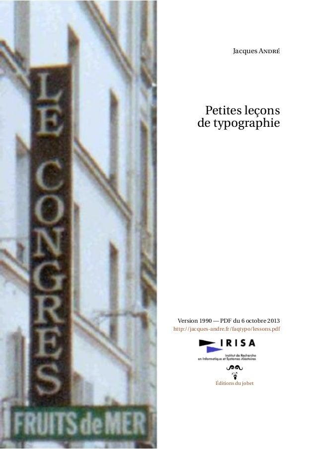 Jacques André Petites leçons de typographie Version 1990 — PDF du 6 octobre 2013 http://jacques-andre.fr/faqtypo/lessons.p...
