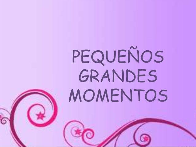 PEQUEÑOS GRANDES MOMENTOS