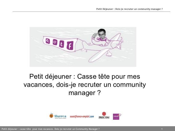 Petit déjeuner : Casse tête pour mes vacances, dois-je recruter un community manager ?