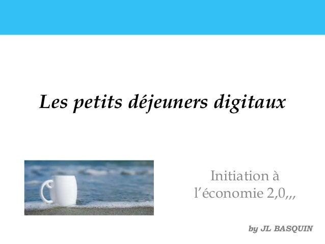 Les petits déjeuners digitaux Initiation à l'économie 2,0,,, by JL BASQUIN