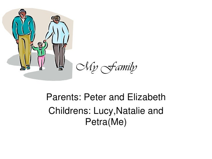 My Family<br />Parents: Peter and Elizabeth<br />Childrens: Lucy,Natalie and Petra(Me)<br />