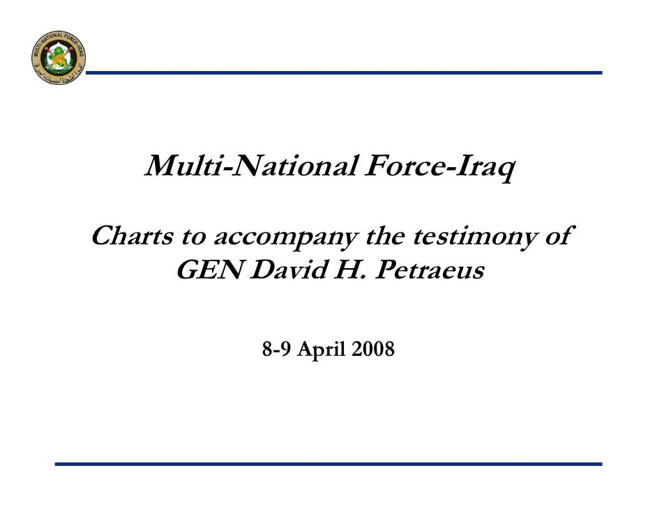 Multi-National Force-Iraq Charts to accompany the testimony of       GEN David H. Petraeus              8-9 April 2008