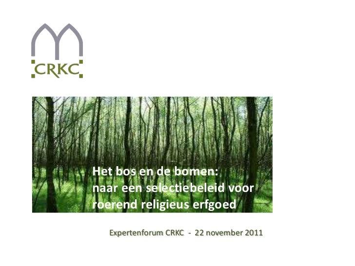 Het bos en de bomen:naar een selectiebeleid voorroerend religieus erfgoed  Expertenforum CRKC - 22 november 2011