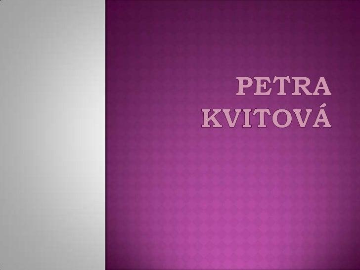  PetraKvitová es una ………profesional checa. En 2011, año de su descubrimiento, ganó el  Campeonato de………… …… En 2011 jug...