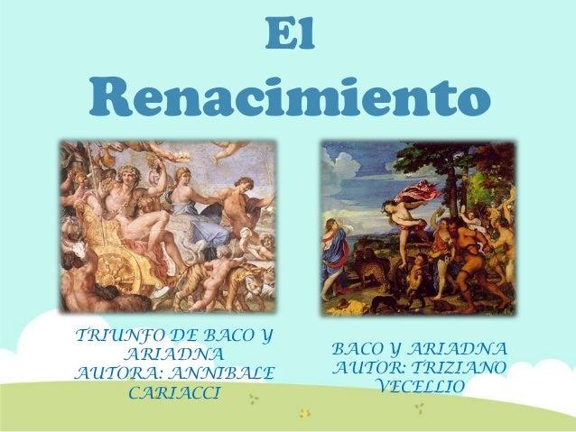 ElRenacimientoTRIUNFO DE BACO YARIADNAAUTORA: ANNIBALECARIACCIBACO Y ARIADNAAUTOR: TRIZIANOVECELLIO