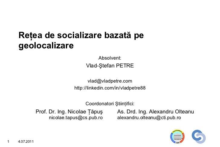 Reţea de socializare bazată pe     geolocalizare                                            Absolvent:                    ...