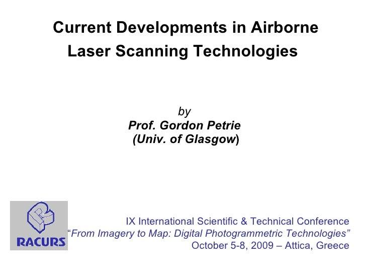 Current Developments in Airborne Laser Scanning Technologies   by Prof. Gordon Petrie  (Univ. of Glasgow ) IX Internationa...
