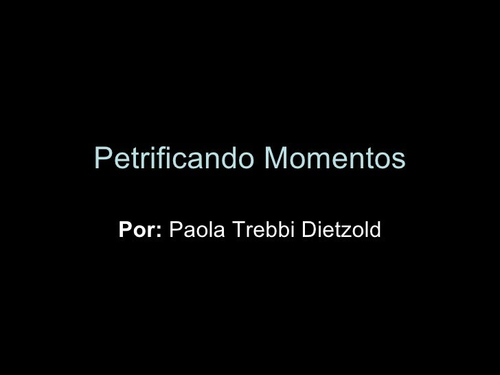 Petrificando Momentos