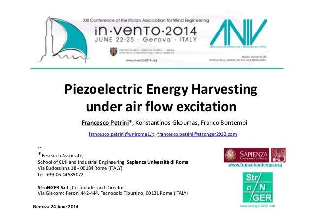 Piezoelectric Energy Harvesting under air flow excitation Francesco Petrini*, Konstantinos Gkoumas, Franco Bontempi france...