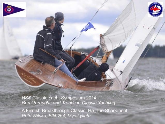 HSS Classic Yacht Symposium 2014 Breakthroughs and Trends in Classic Yachting A Finnish Breakthrough Classic: Hai, the Sha...