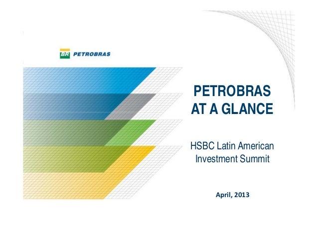 PETROBRASAT A GLANCEHSBC Latin American Investment Summit     April,2013