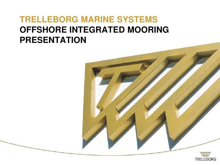 TRELLEBORG MARINE SYSTEMSOFFSHORE INTEGRATED MOORING PRESENTATION<br />