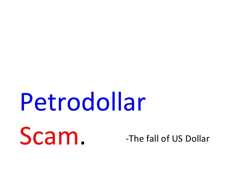 Petrodollar   Scam . -The fall of US Dollar