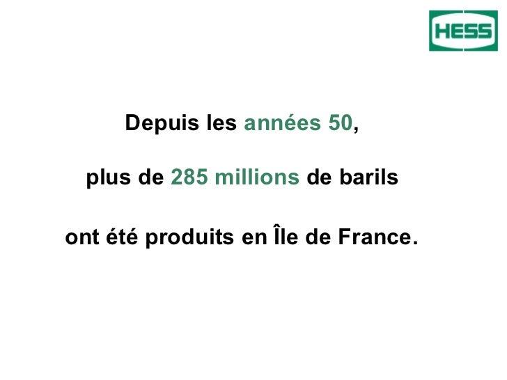 Depuis les  années 50 ,  plus de  285 millions  de barils  ont été produits en Île de France.