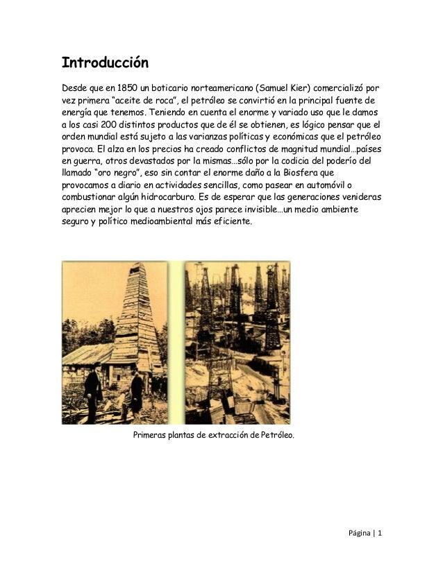 """IntroducciónDesde que en 1850 un boticario norteamericano (Samuel Kier) comercializó porvez primera """"aceite de roca"""", el p..."""