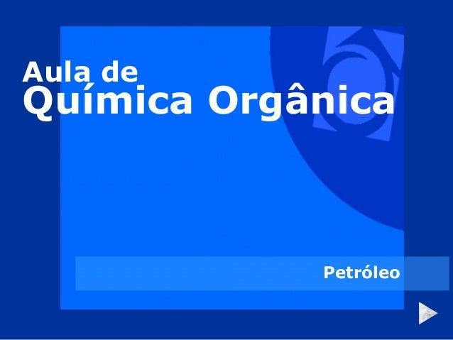 Aula deQuímica Orgânica            Petróleo