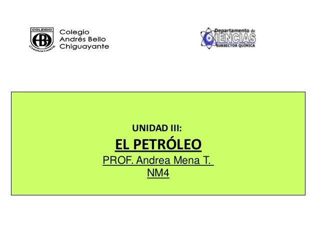 UNIDAD III:EL PETRÓLEOPROF. Andrea Mena T.NM4
