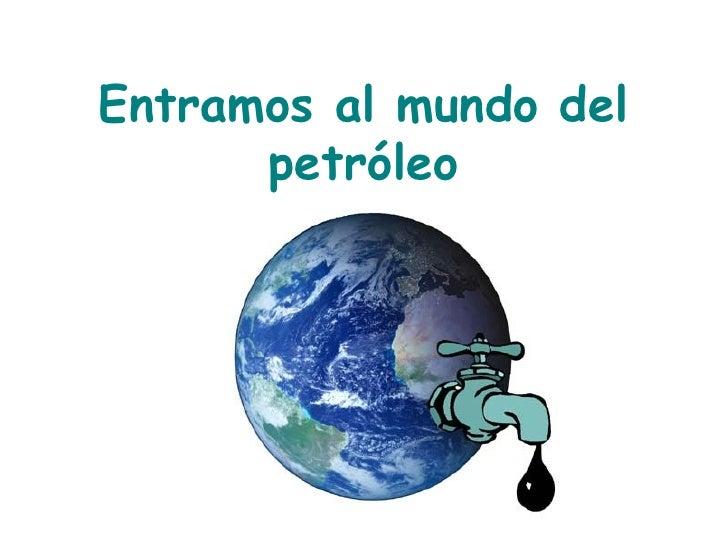 Entramos al mundo del petróleo