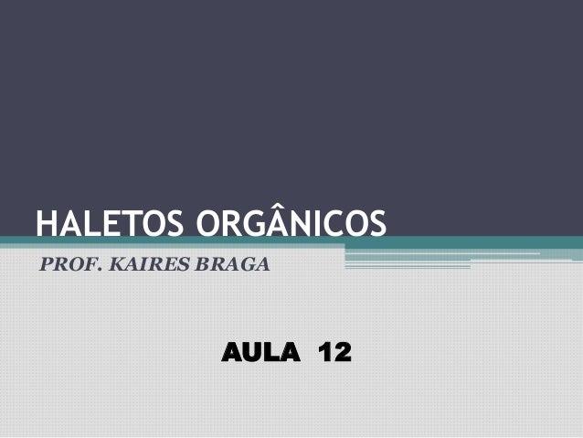 HALETOS ORGÂNICOS PROF. KAIRES BRAGA AULA 12