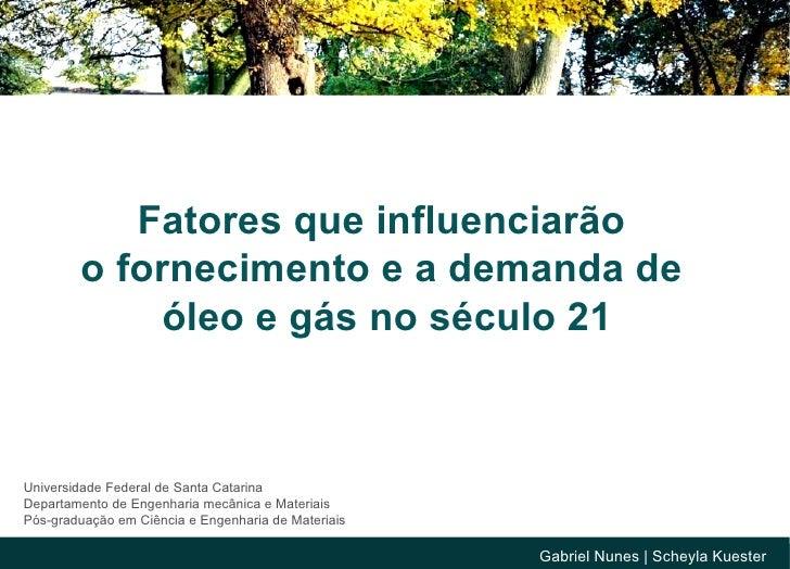 Gabriel Nunes  | Scheyla Kuester Universidade Federal de Santa Catarina Departamento de Engenharia mecânica e Materiais Pó...