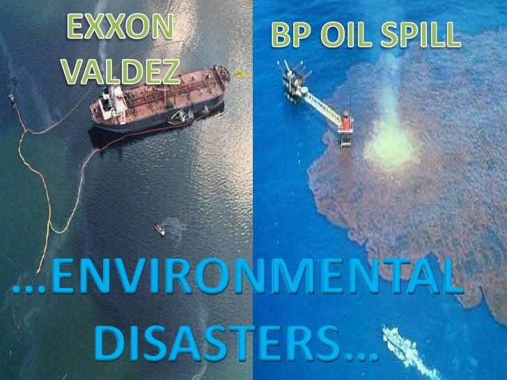 EXXON VALDEZ<br />BP OIL SPILL<br />…ENVIRONMENTAL DISASTERS…<br />