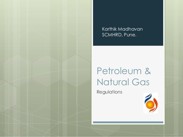 Karthik Madhavan  SCMHRD, Pune.Petroleum &Natural GasRegulations