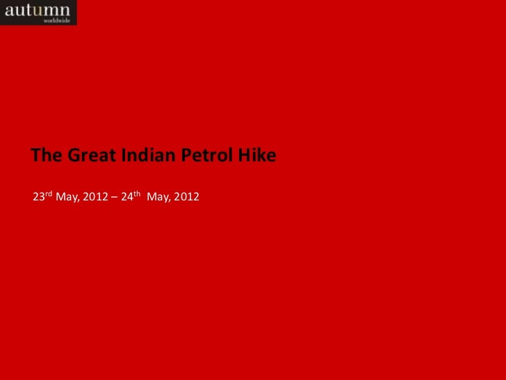 The Great Indian Petrol Hike23rd May, 2012 – 24th May, 2012