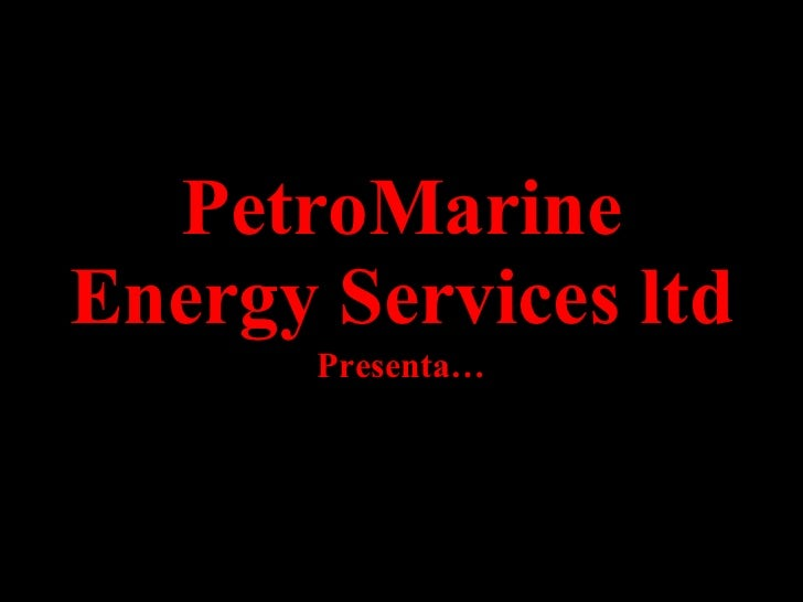 PetroMarine Energy Services ltd Presenta…