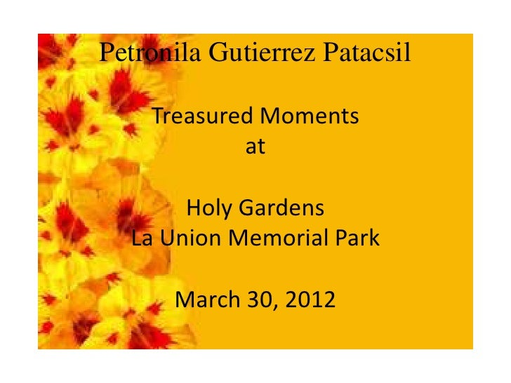 Petronila Gutierrez Patacsil    Treasured Moments            at       Holy Gardens  La Union Memorial Park      March 30, ...