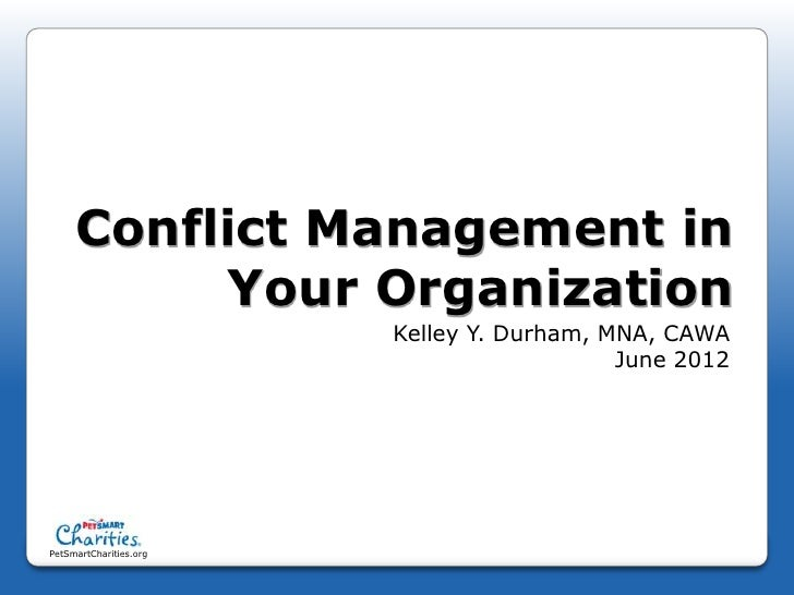 Conflict Management in          Your Organization                        Kelley Y. Durham, MNA, CAWA                      ...