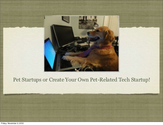 Pet Startups or Create Your Own Pet-Related Tech Startup!Friday, November 2, 2012