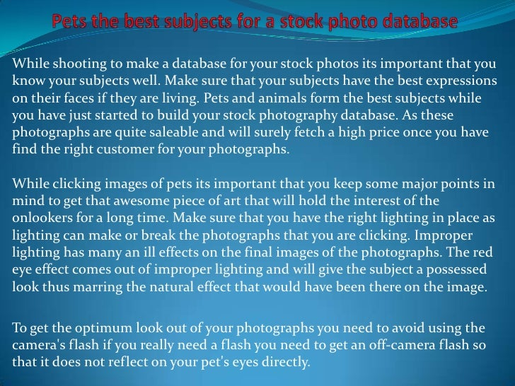 While shooting to make a database for your stock photos its important that youknow your subjects well. Make sure that your...