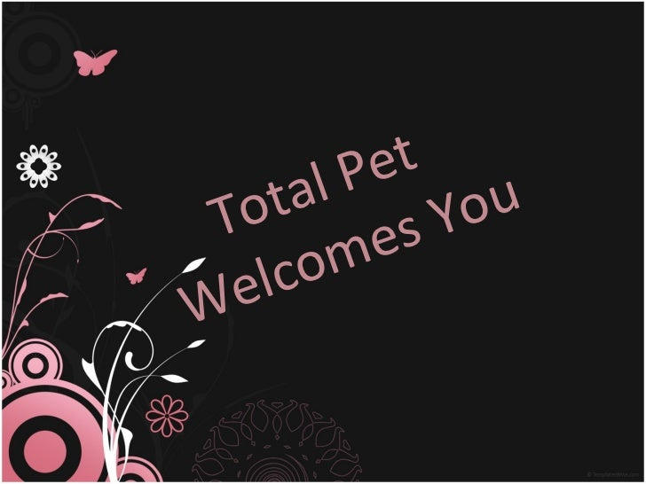 Total Pet   Welcomes You