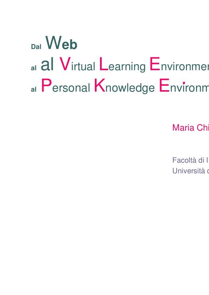 Dal  Webal   al Virtual Learning Environmental   Personal Knowledge Environment                          Maria Chiara Pett...