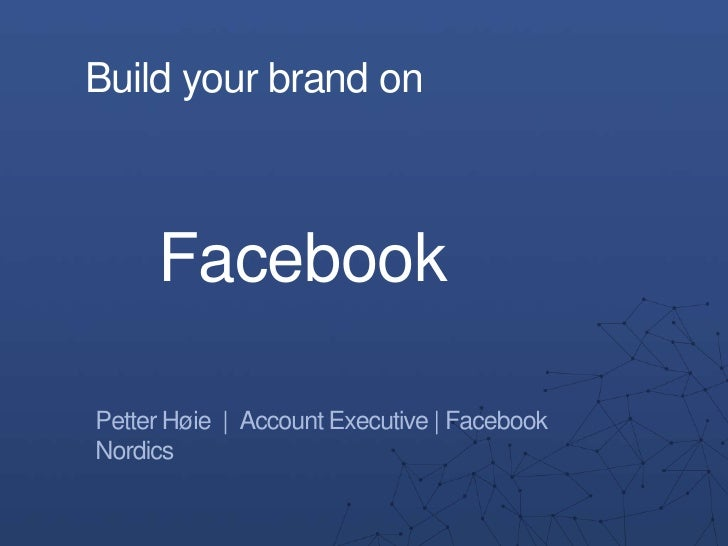 Petter høie  build your brand on facebook