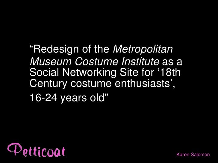 """Redesign of the Metropolitan Museum Costume Institute as a Social Networking Site for '18th Century costume enthusiasts',..."