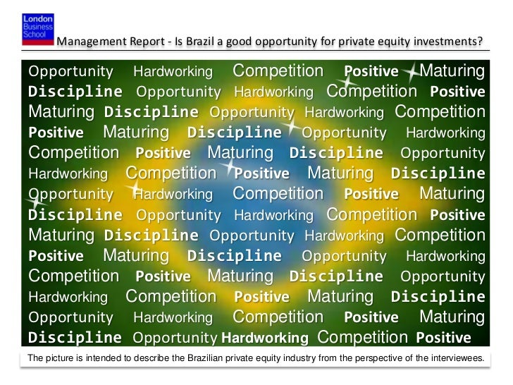 Management Report - Is Brazil a good opportunity for private equity investments?Opportunity Hardworking Competition Positi...