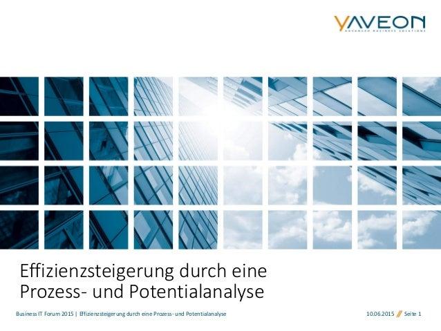 Business IT Forum 2015 | Effizienzsteigerung durch eine Prozess- und Potentialanalyse 10.06.2015 Seite 1 Effizienzsteigeru...